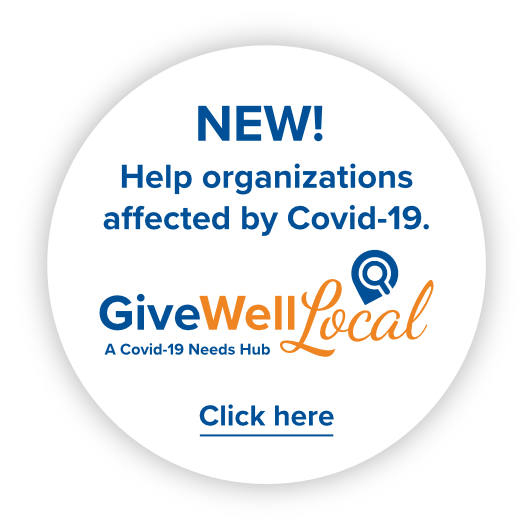 Help organizations affected by COVID-19 at GiveWellLocal a COVID-19 needs hub